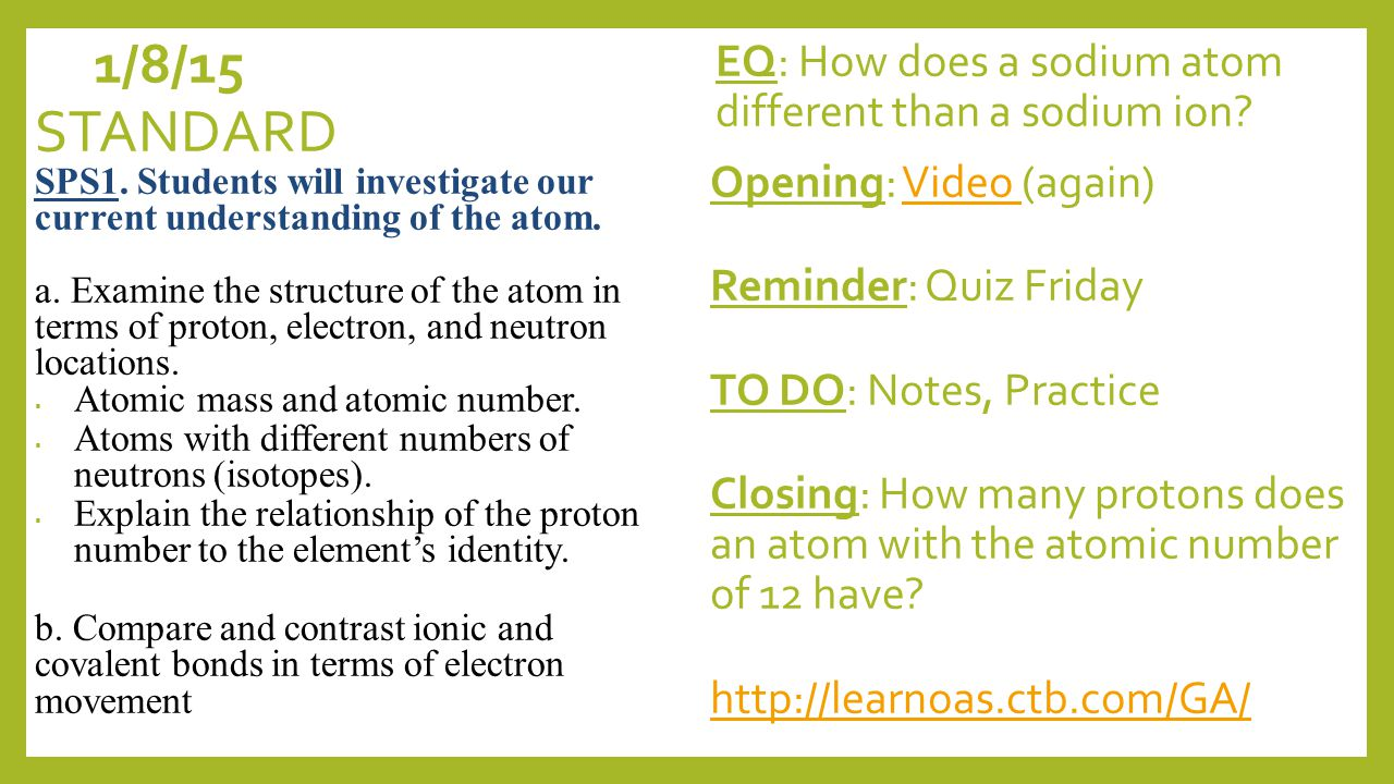 1/8/15 EQ: How does a sodium atom different than a sodium ion.