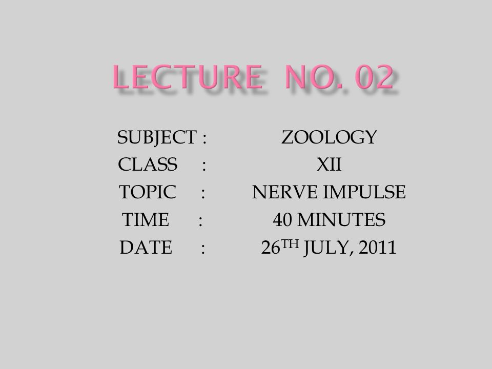SUBJECT : CLASS : TOPIC : TIME : DATE : ZOOLOGY XII NERVE IMPULSE 40 MINUTES 26 TH JULY, 2011