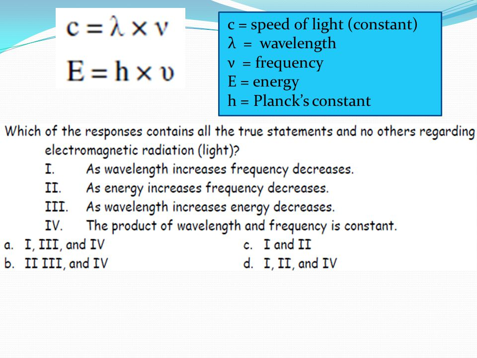 c = speed of light (constant) λ = wavelength ν = frequency E = energy h = Planck's constant