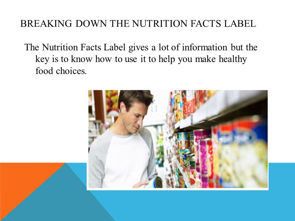 BREAKING DOWN THE NUTRITION FACTS LABEL The Nutrition Facts Label gives a lot of information but the key is to know how to use it to help you make healthy food choices.