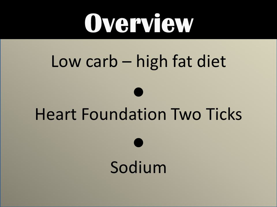 Low carb – high fat diet Heart Foundation Two Ticks Sodium