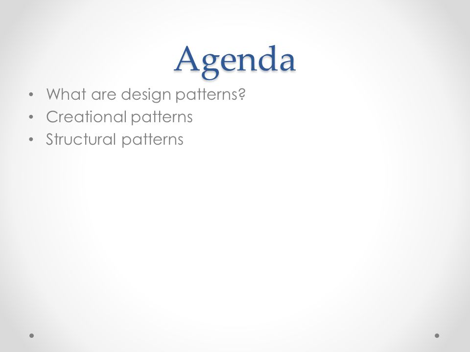 Agenda What are design patterns Creational patterns Structural patterns