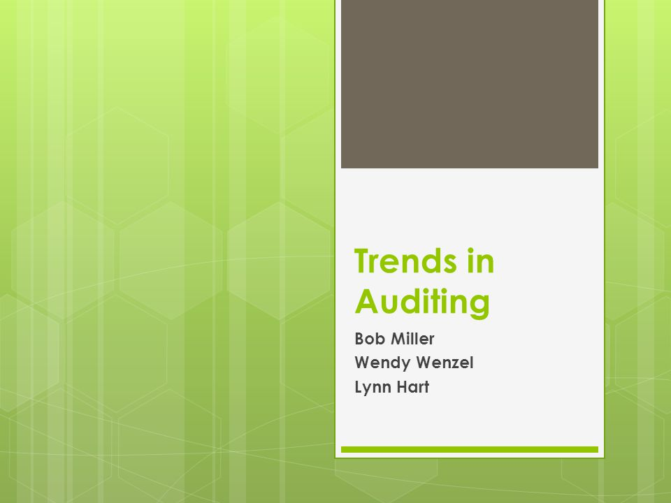 Trends in Auditing Bob Miller Wendy Wenzel Lynn Hart