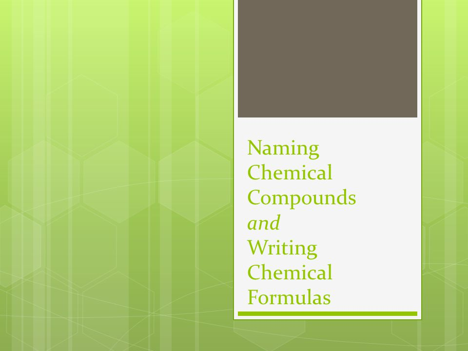Naming Chemical Compounds and Writing Chemical Formulas