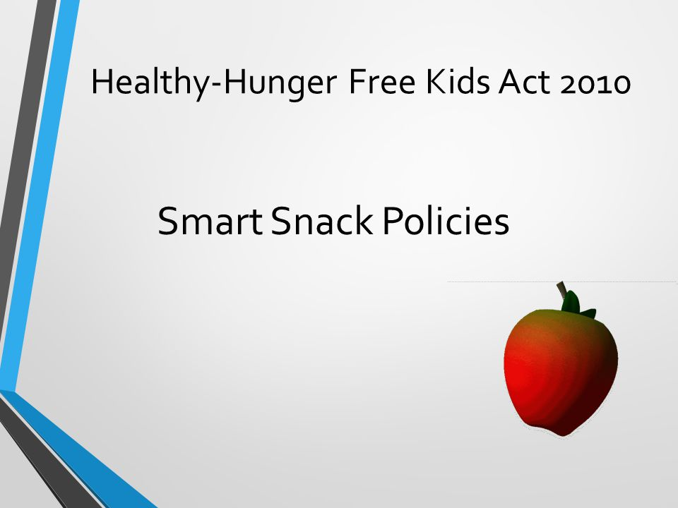 Healthy-Hunger Free Kids Act 2010 Smart Snack Policies