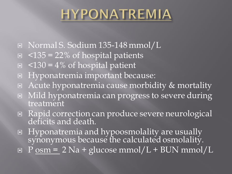  Normal S. Sodium 135-148 mmol/L  <135 = 22% of hospital patients  <130 = 4% of hospital patient  Hyponatremia important because:  Acute hyponatr