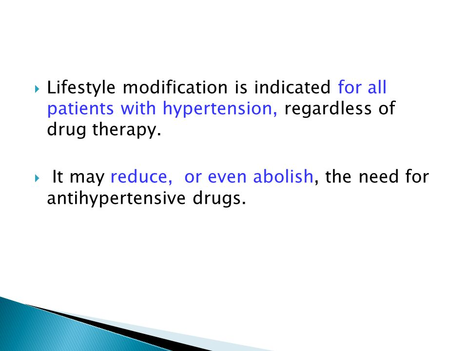  Lifestyle modification is indicated for all patients with hypertension, regardless of drug therapy.