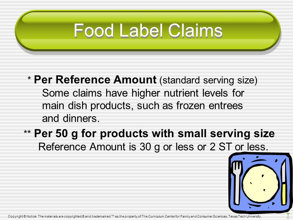 Food Label Claims * Per Reference Amount (standard serving size) Some claims have higher nutrient levels for main dish products, such as frozen entrees and dinners.