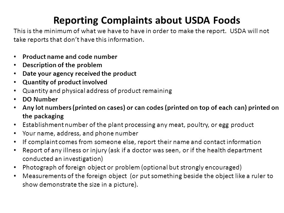 Reporting Complaints about USDA Foods This is the minimum of what we have to have in order to make the report.