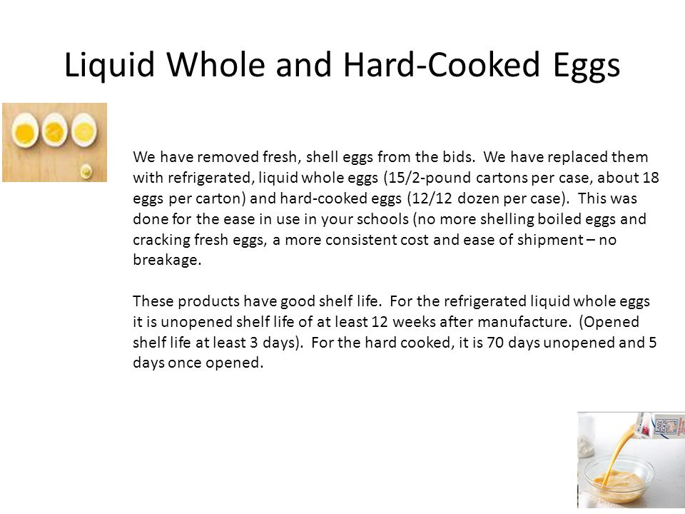 Liquid Whole and Hard-Cooked Eggs We have removed fresh, shell eggs from the bids. We have replaced them with refrigerated, liquid whole eggs (15/2-po