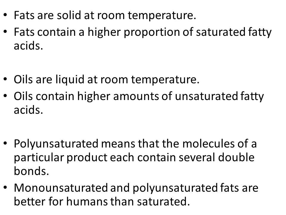 Fats are solid at room temperature.Fats contain a higher proportion of saturated fatty acids.