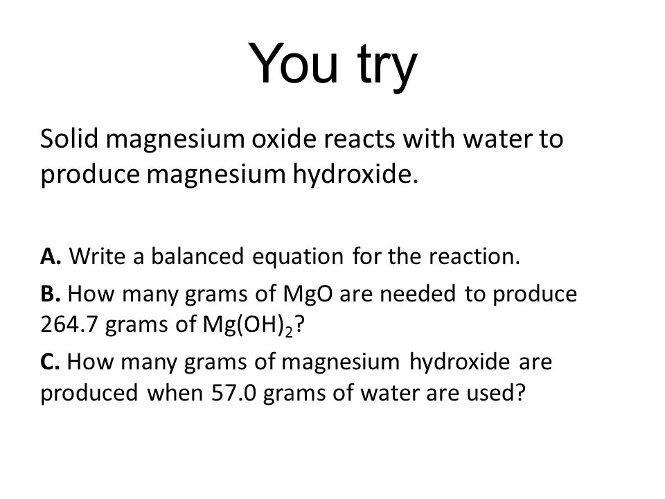 Solid magnesium oxide reacts with water to produce magnesium hydroxide.