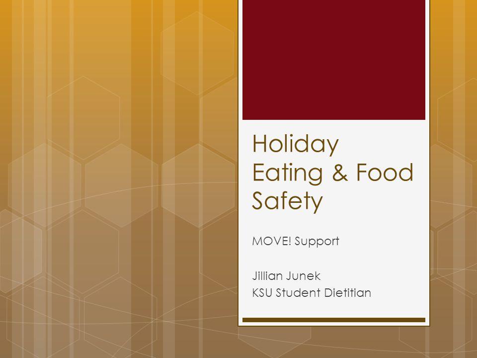 Holiday Eating & Food Safety MOVE! Support Jillian Junek KSU Student Dietitian