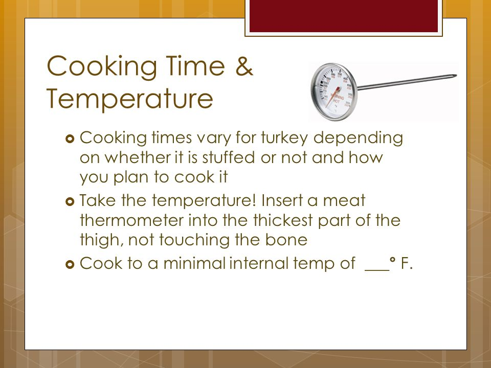 Cooking Time & Temperature  Cooking times vary for turkey depending on whether it is stuffed or not and how you plan to cook it  Take the temperature.