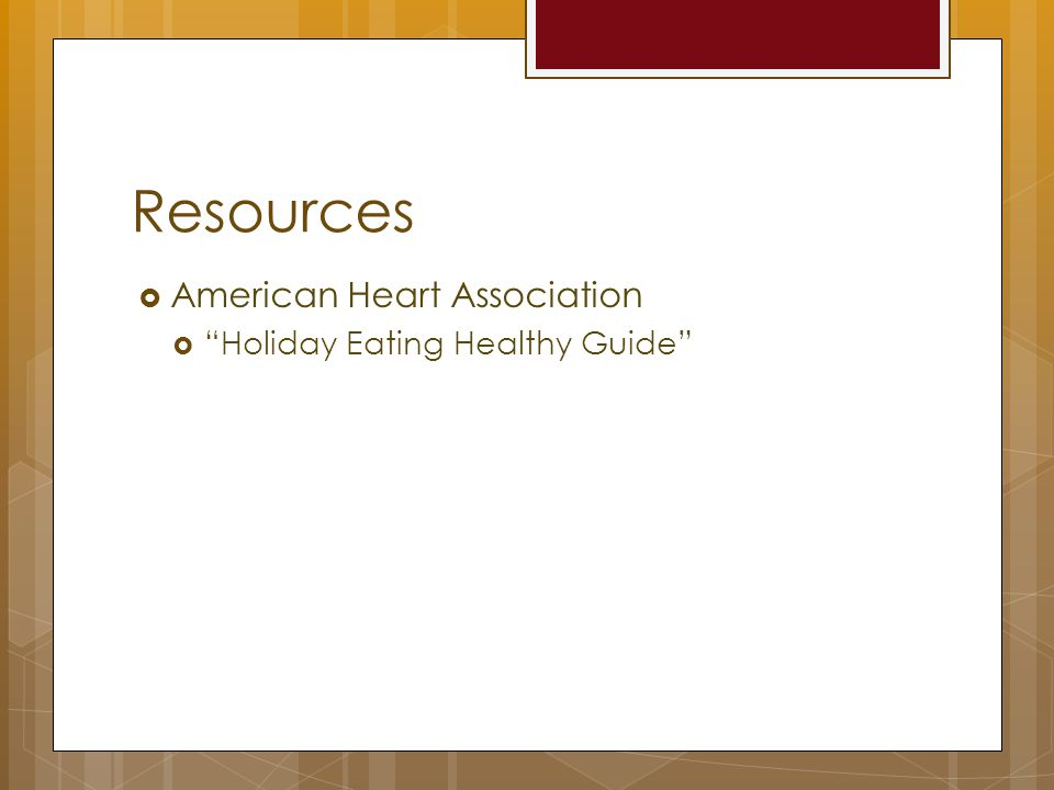 Resources  American Heart Association  Holiday Eating Healthy Guide