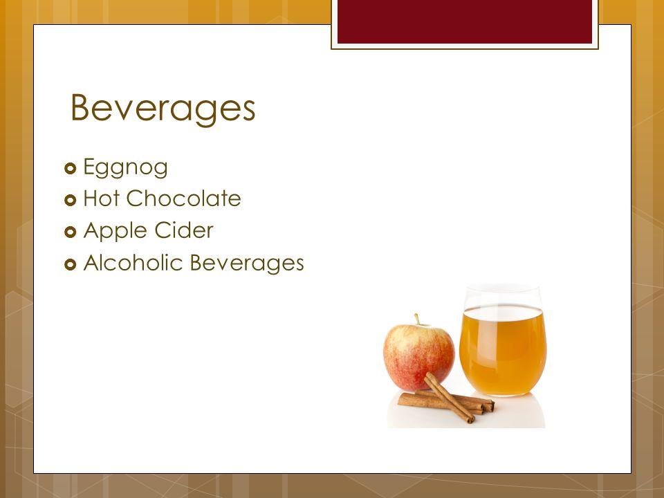 Beverages  Eggnog  Hot Chocolate  Apple Cider  Alcoholic Beverages