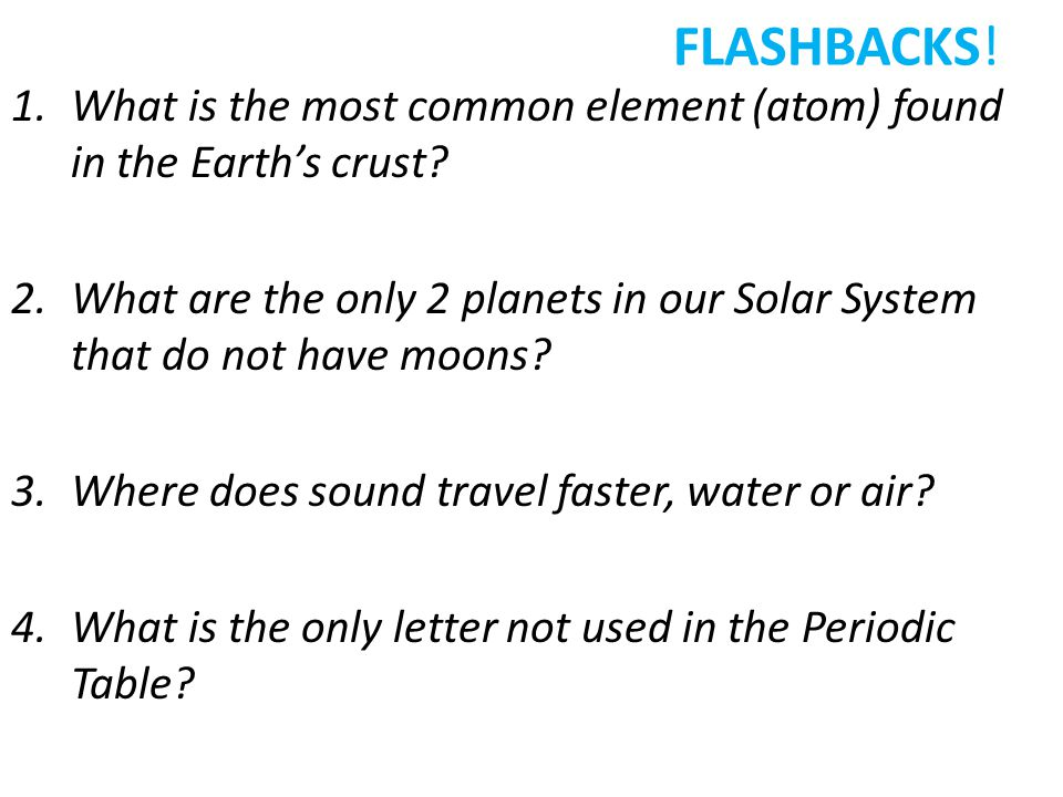 FLASHBACKS.1. Which particle is NOT found in the nucleus of an atom.