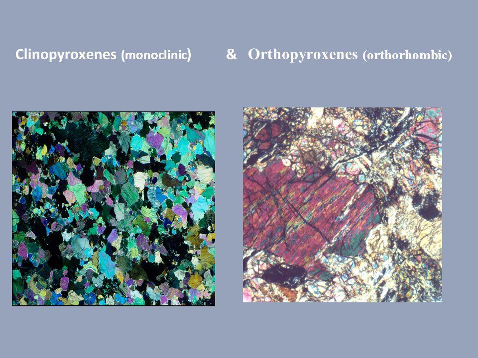 Clinopyroxenes (monoclinic ) & Orthopyroxenes (orthorhombic)