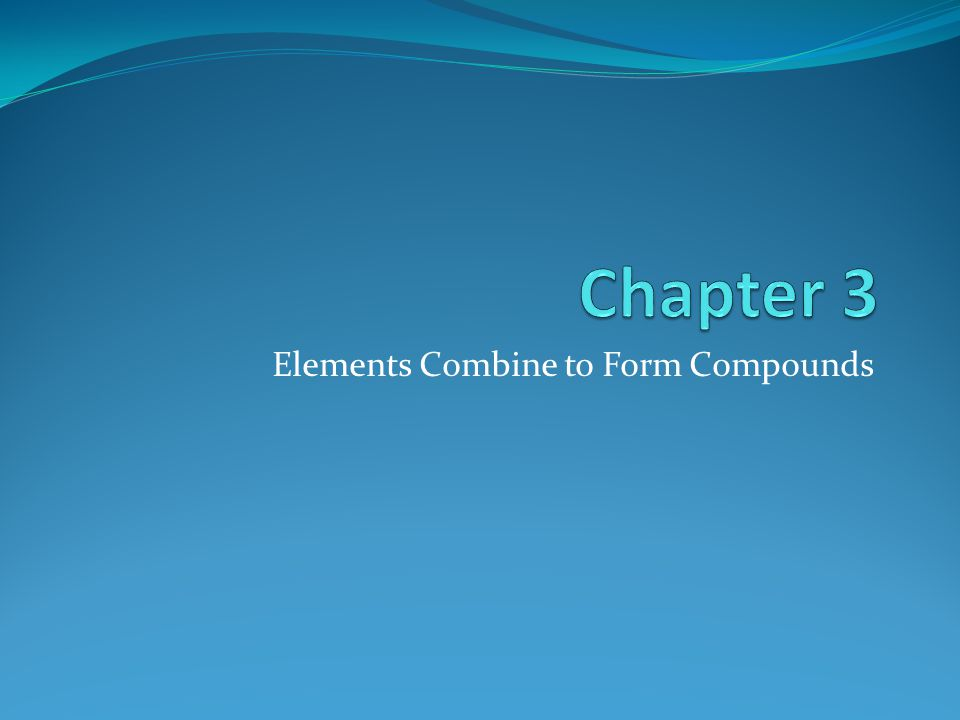 Elements Combine to Form Compounds