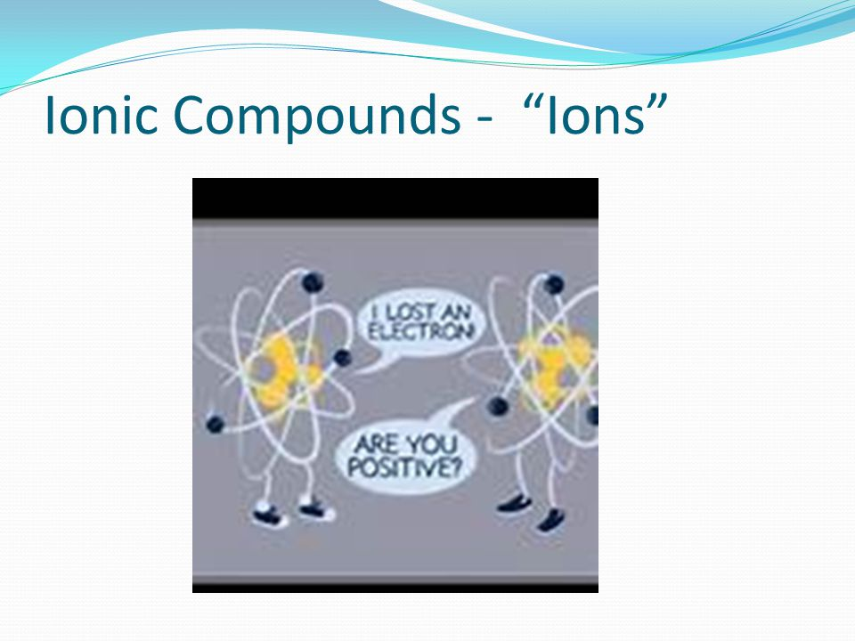 "Ionic Compounds - ""Ions"""