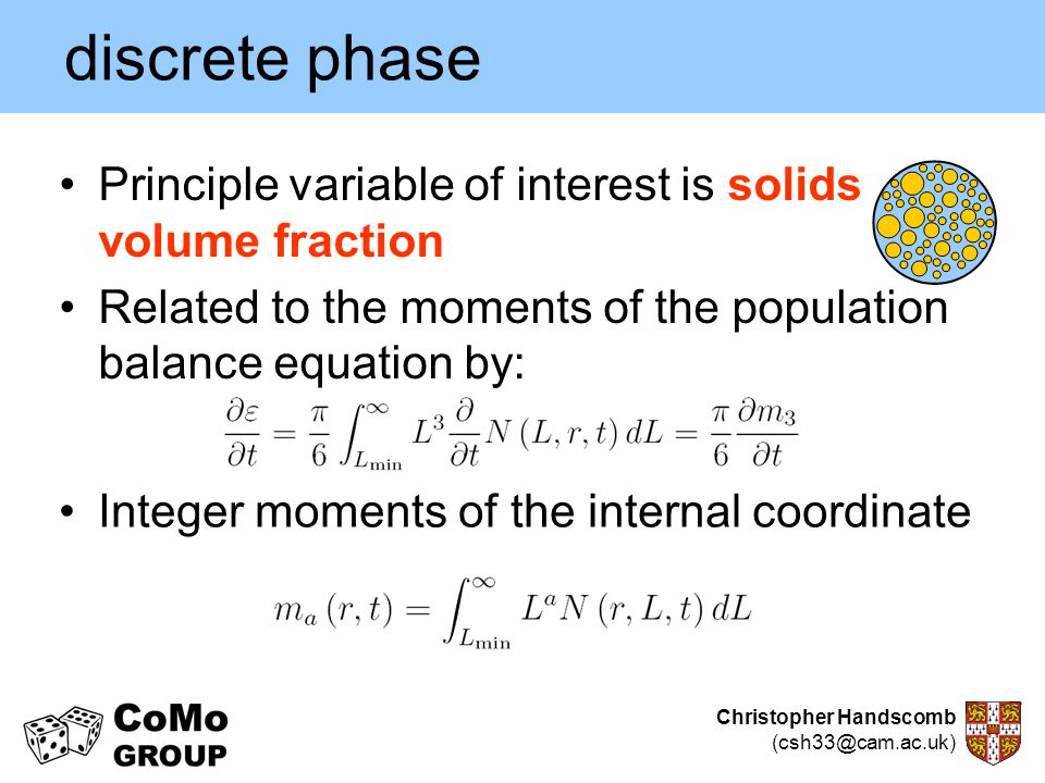 Christopher Handscomb (csh33@cam.ac.uk) discrete phase Principle variable of interest is solids volume fraction Related to the moments of the populati