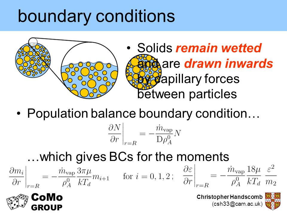 Christopher Handscomb (csh33@cam.ac.uk) boundary conditions Population balance boundary condition… …which gives BCs for the moments Solids remain wett