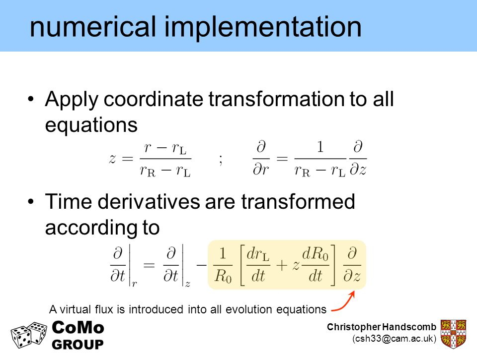 Christopher Handscomb (csh33@cam.ac.uk) numerical implementation Apply coordinate transformation to all equations Time derivatives are transformed acc