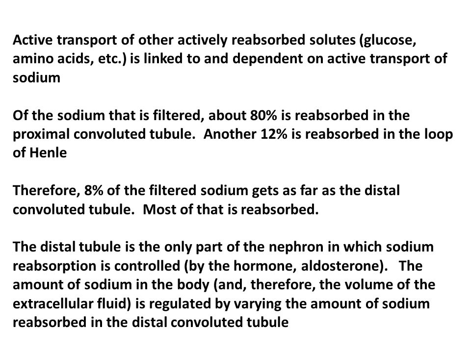 Active transport of other actively reabsorbed solutes (glucose, amino acids, etc.) is linked to and dependent on active transport of sodium Of the sod
