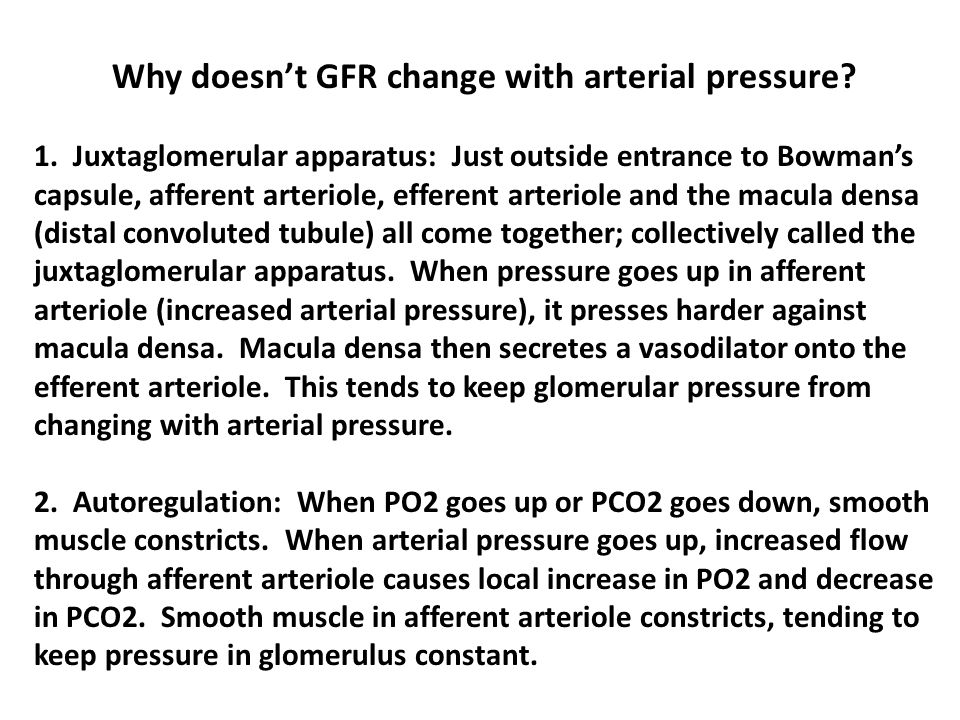 Why doesn't GFR change with arterial pressure? 1. Juxtaglomerular apparatus: Just outside entrance to Bowman's capsule, afferent arteriole, efferent a