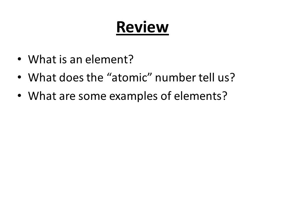 Review What is an element. What does the atomic number tell us.