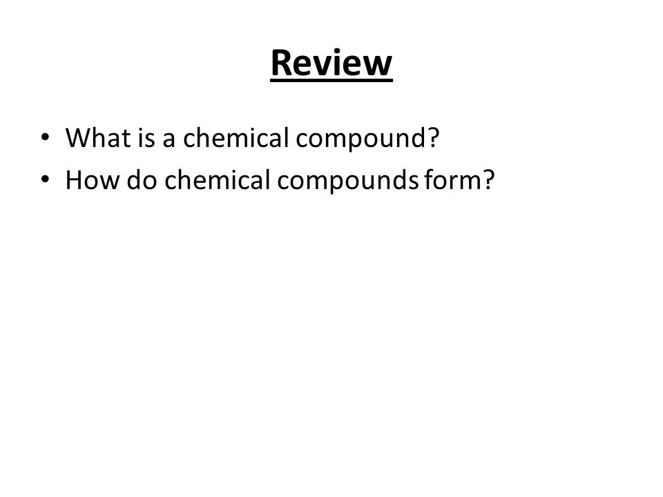 Review What is a chemical compound How do chemical compounds form