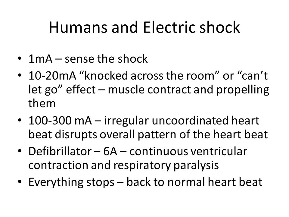 """Humans and Electric shock 1mA – sense the shock 10-20mA """"knocked across the room"""" or """"can't let go"""" effect – muscle contract and propelling them 100-3"""