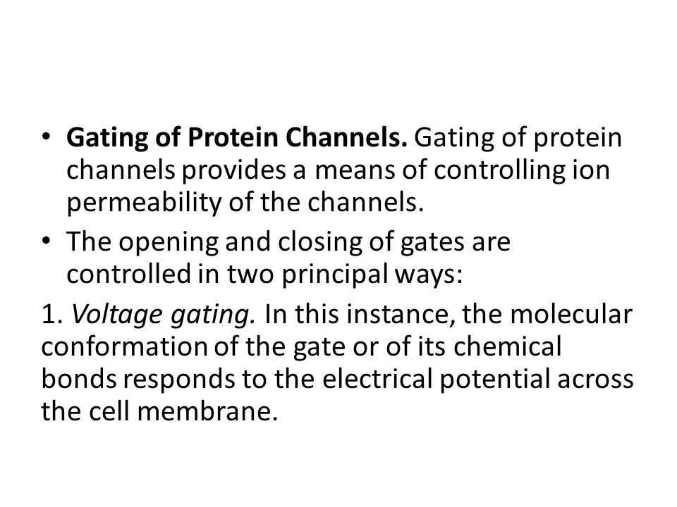 Gating of Protein Channels. Gating of protein channels provides a means of controlling ion permeability of the channels. The opening and closing of ga