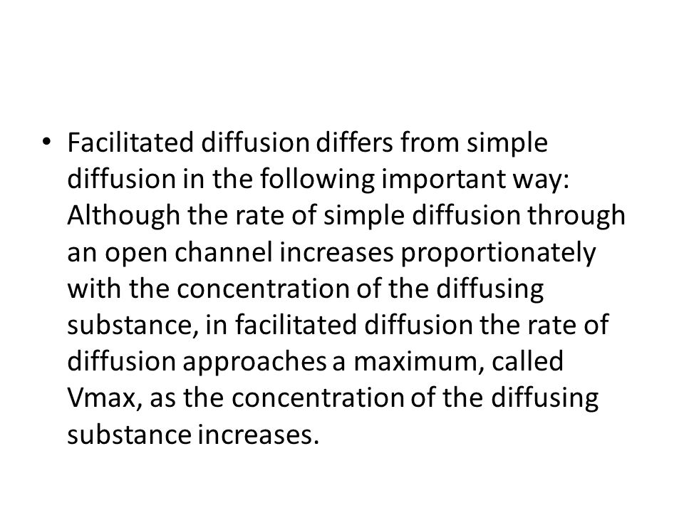 Facilitated diffusion differs from simple diffusion in the following important way: Although the rate of simple diffusion through an open channel incr