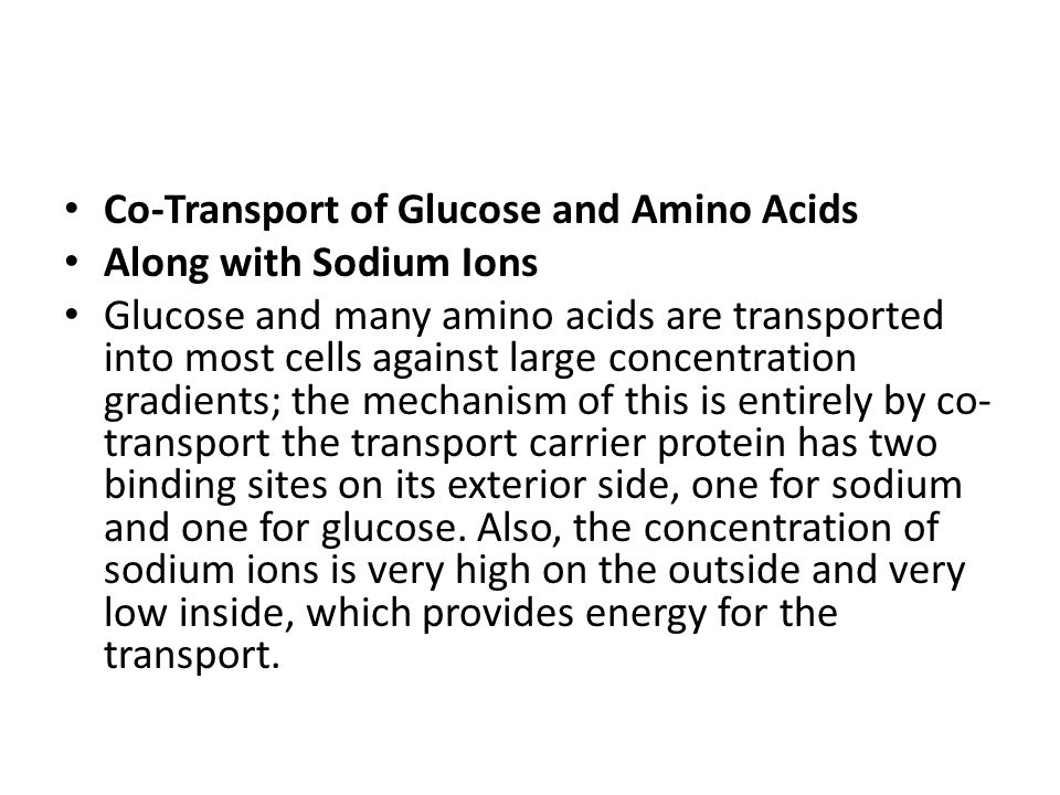 Co-Transport of Glucose and Amino Acids Along with Sodium Ions Glucose and many amino acids are transported into most cells against large concentratio