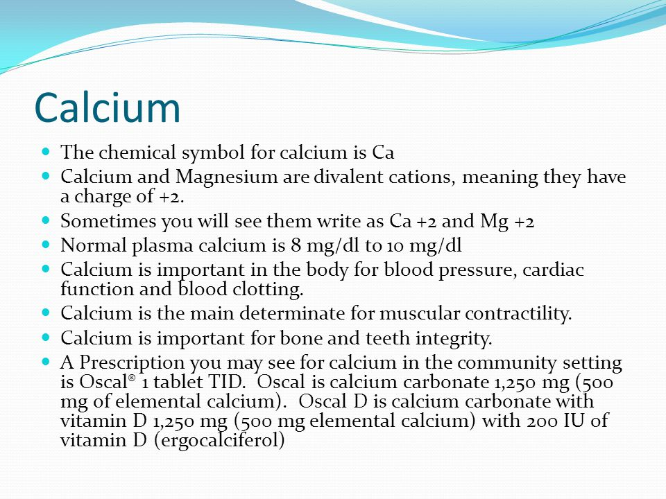Calcium The chemical symbol for calcium is Ca Calcium and Magnesium are divalent cations, meaning they have a charge of +2. Sometimes you will see the