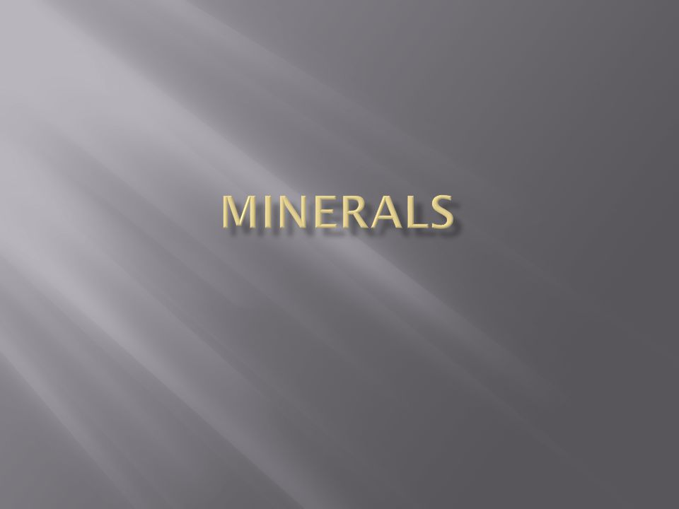  Minerals-Nutrients needed in small amounts to perform various functions in the body.