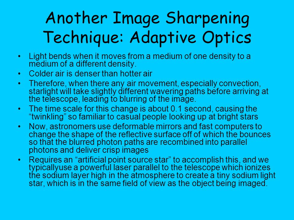 Another Image Sharpening Technique: Adaptive Optics Light bends when it moves from a medium of one density to a medium of a different density.