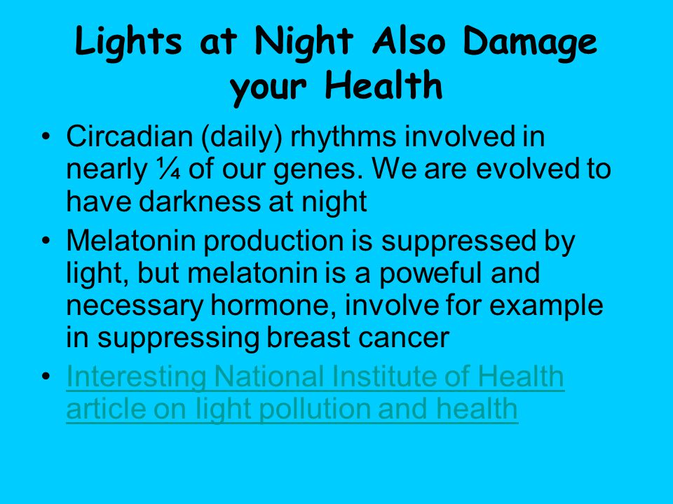 Lights at Night Also Damage your Health Circadian (daily) rhythms involved in nearly ¼ of our genes.