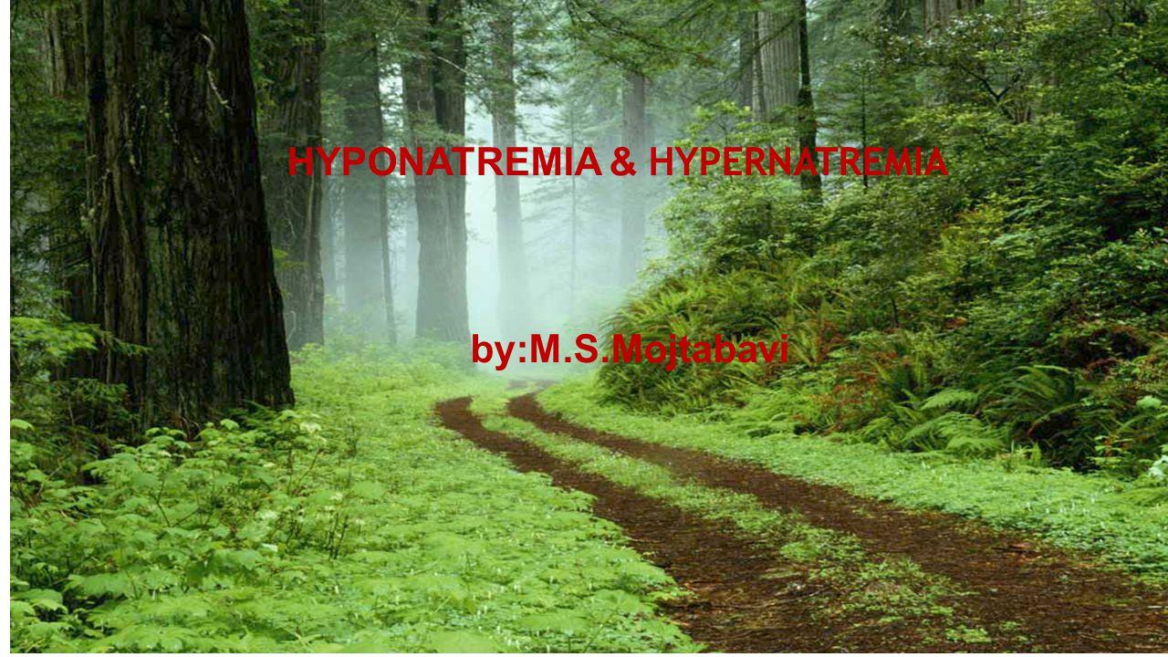 HYPONATREMIA & HYPERNATREMIA by:M.S.Mojtabavi