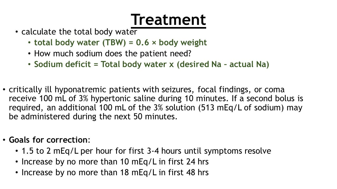Treatment calculate the total body water total body water (TBW) = 0.6 × body weight How much sodium does the patient need? Sodium deficit = Total body