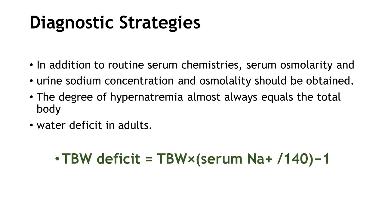 Diagnostic Strategies In addition to routine serum chemistries, serum osmolarity and urine sodium concentration and osmolality should be obtained. The