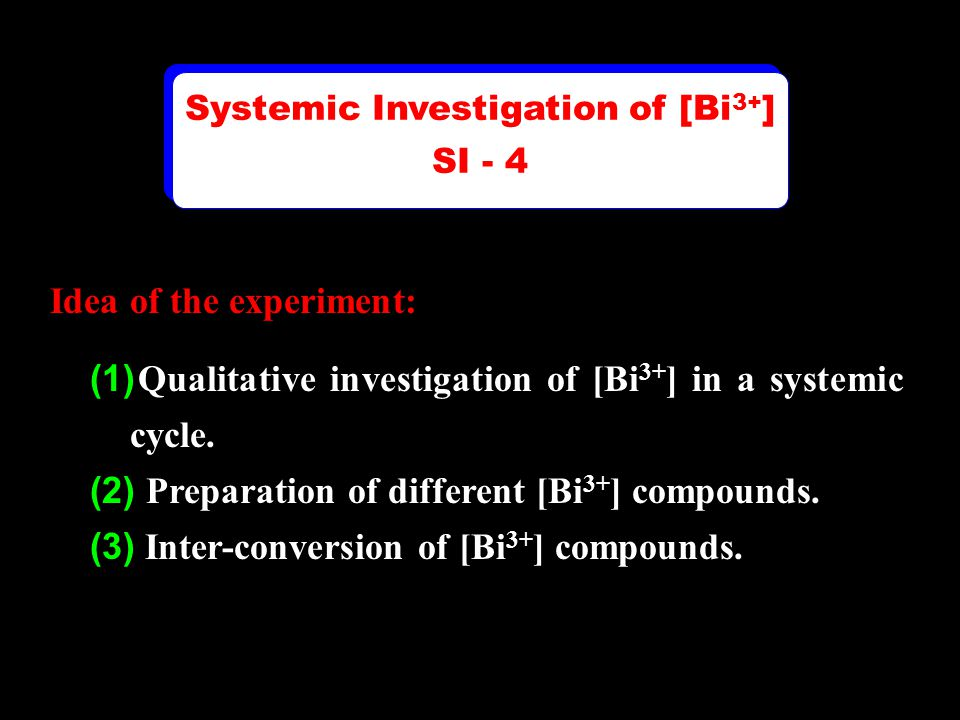 Idea of the experiment: (1) Qualitative investigation of [Bi 3+ ] in a systemic cycle.