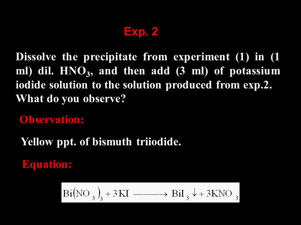 Dissolve the precipitate obtained from exp.2 in excess of KI solution.