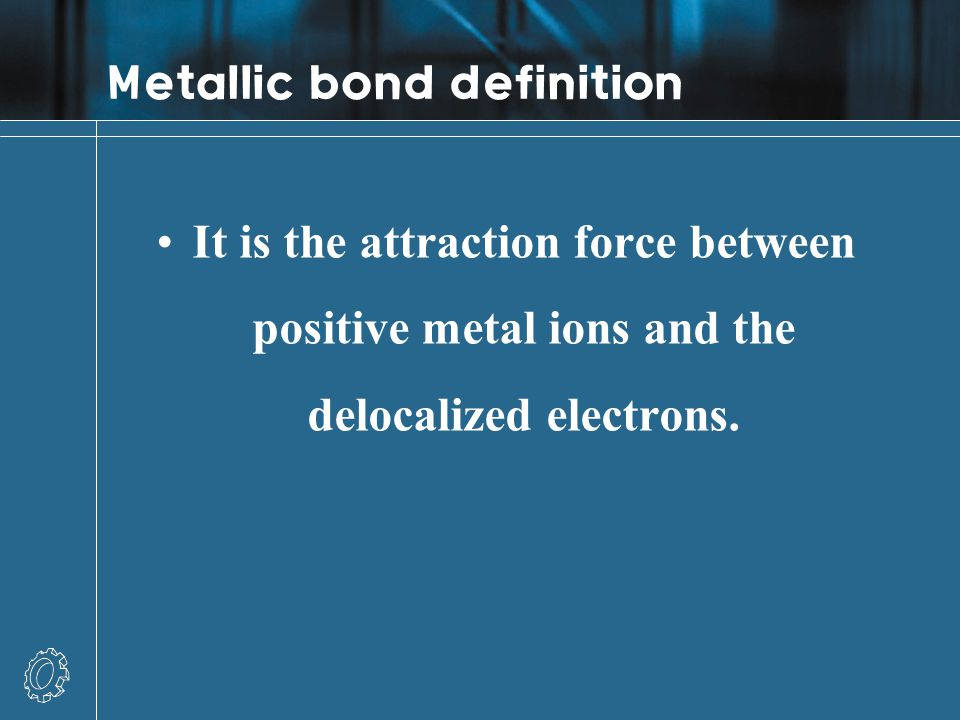 Metallic bond properties Unlike ionic bonding, distorting the atoms does not cause repulsion so metallic substances are: ductile (can be stretched into wires) malleable (can be formed into shapes).