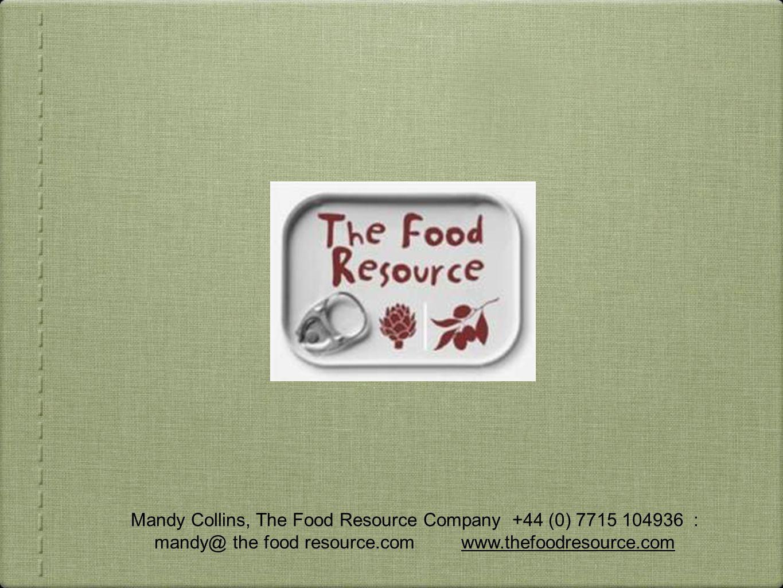 Mandy Collins, The Food Resource Company +44 (0) 7715 104936 : mandy@ the food resource.com www.thefoodresource.com