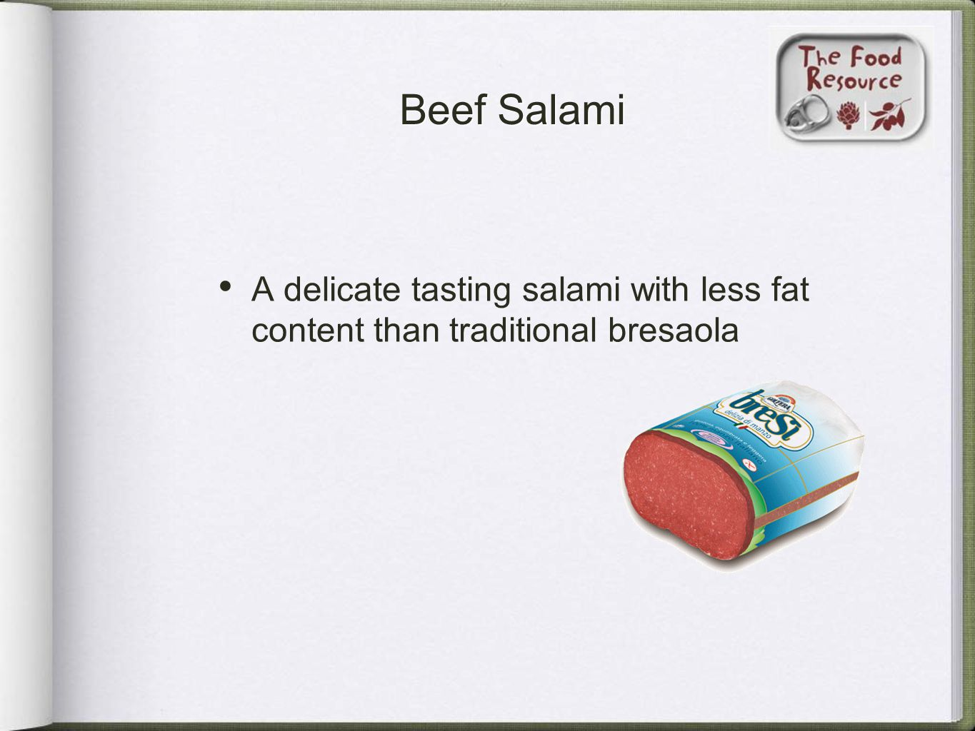 Beef Salami A delicate tasting salami with less fat content than traditional bresaola
