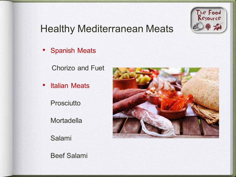 Healthy Mediterranean Meats Spanish Meats Chorizo and Fuet Italian Meats Prosciutto Mortadella Salami Beef Salami