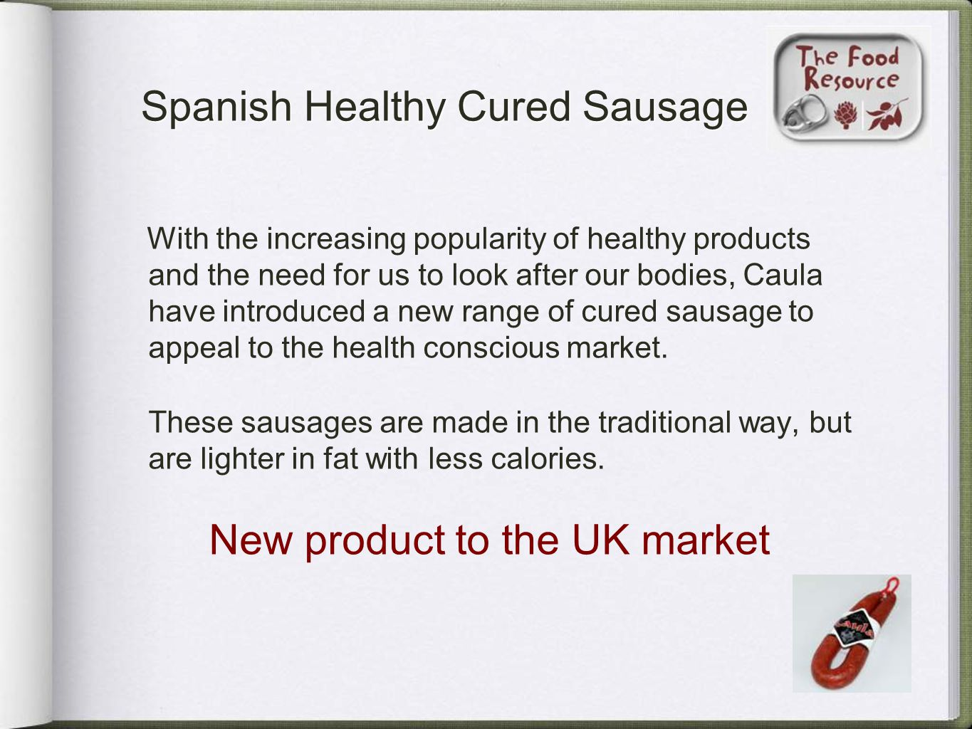 With the increasing popularity of healthy products and the need for us to look after our bodies, Caula have introduced a new range of cured sausage to
