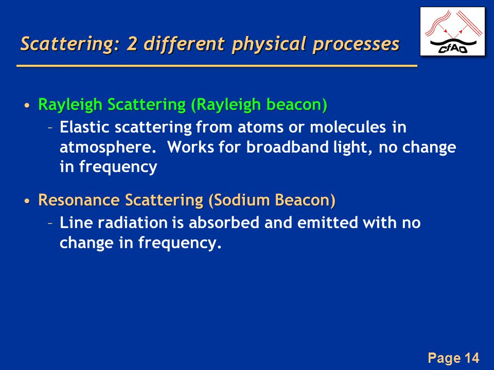 Page 14 Scattering: 2 different physical processes Rayleigh Scattering (Rayleigh beacon)Rayleigh Scattering (Rayleigh beacon) –Elastic scattering from atoms or molecules in atmosphere.